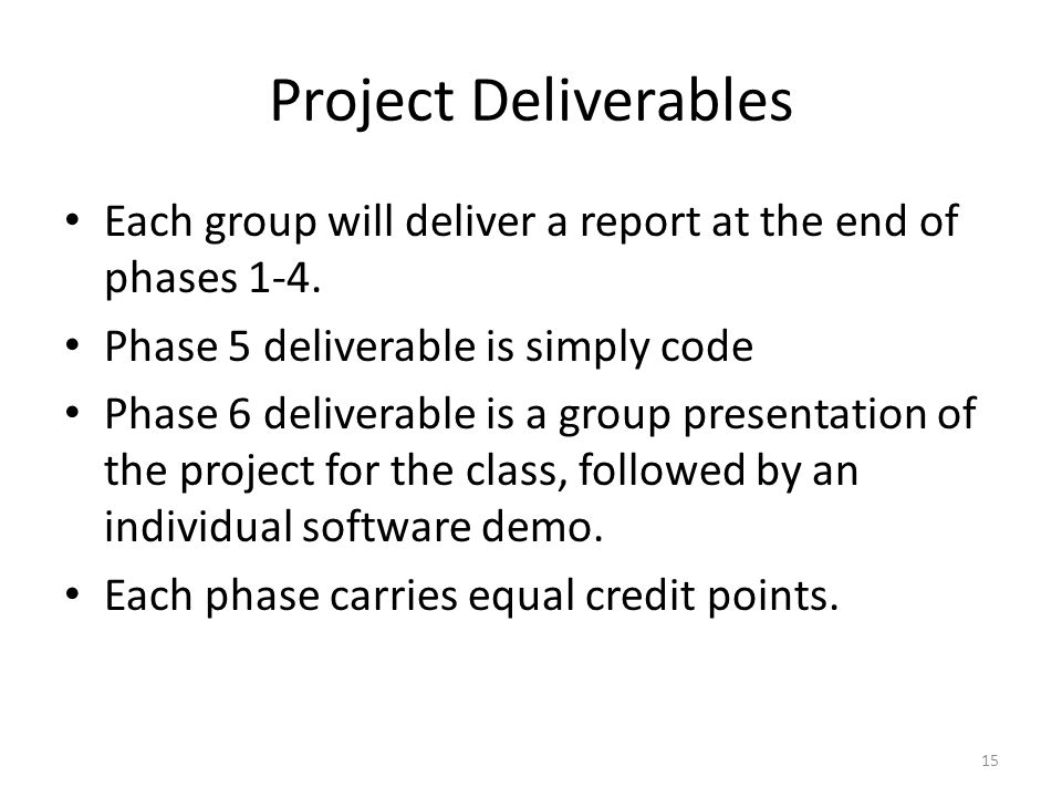 Project Deliverables Each group will deliver a report at the end of phases 1-4. Phase 5 deliverable is simply code.