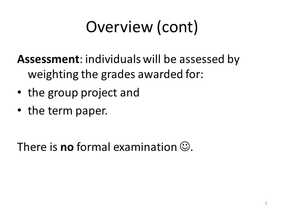 Overview (cont) Assessment: individuals will be assessed by weighting the grades awarded for: the group project and.