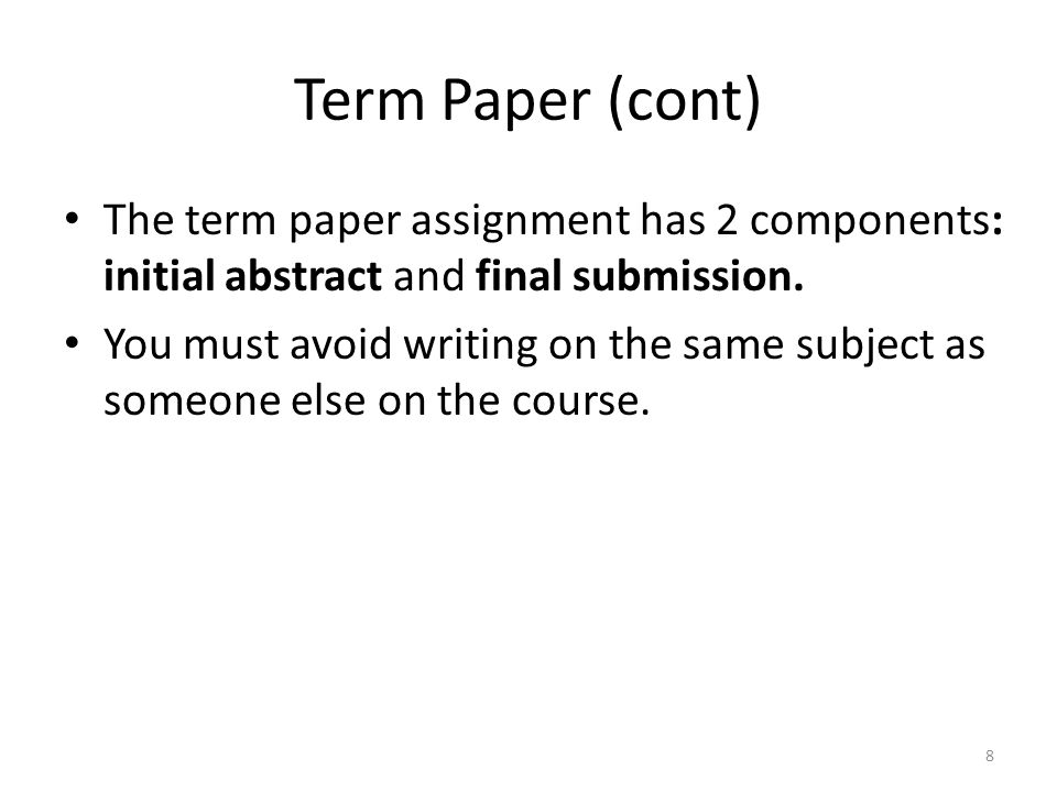 Term Paper (cont) The term paper assignment has 2 components: initial abstract and final submission.