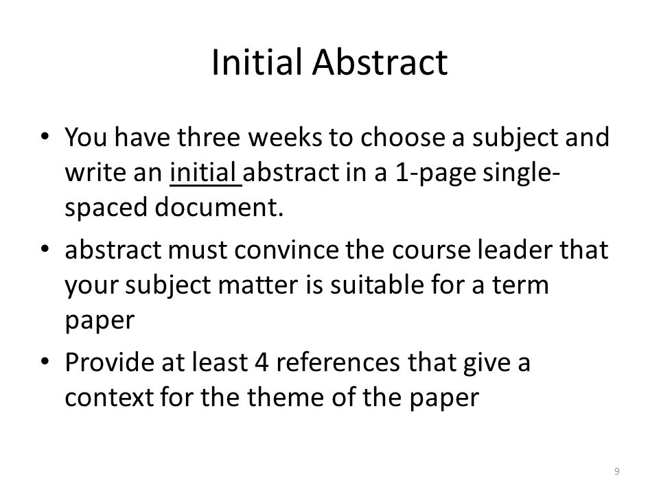 Initial Abstract You have three weeks to choose a subject and write an initial abstract in a 1-page single-spaced document.