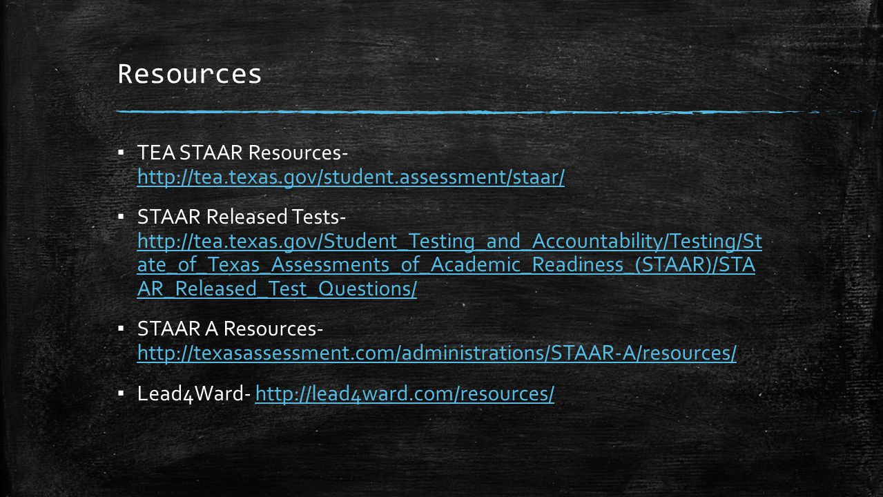Resources TEA STAAR Resources- http://tea.texas.gov/student.assessment/staar/