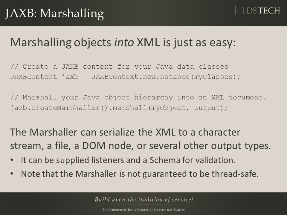 Marshalling objects into XML is just as easy: