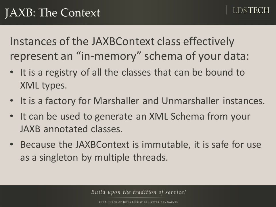 JAXB: The Context Instances of the JAXBContext class effectively represent an in-memory schema of your data: