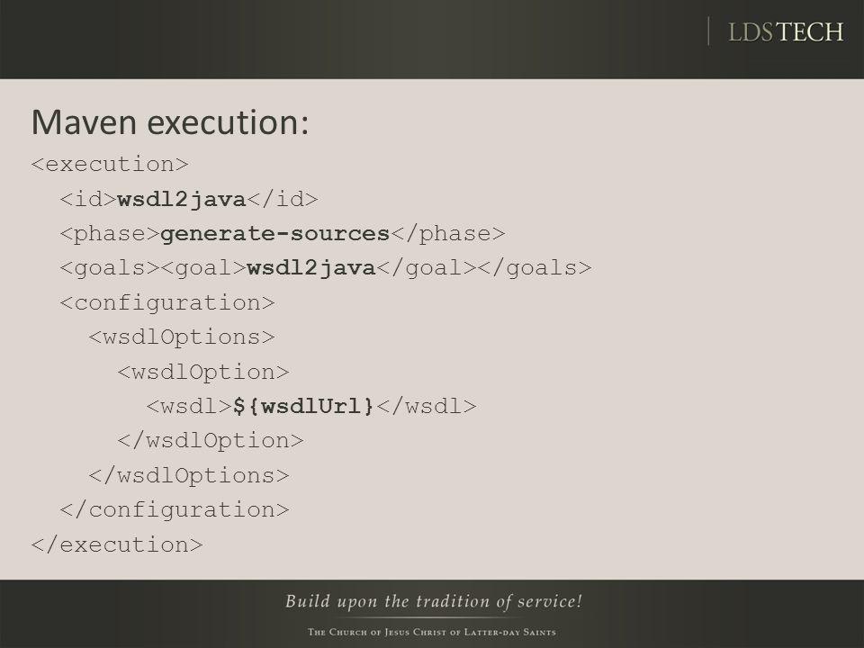 Maven execution: <execution> <id>wsdl2java</id>