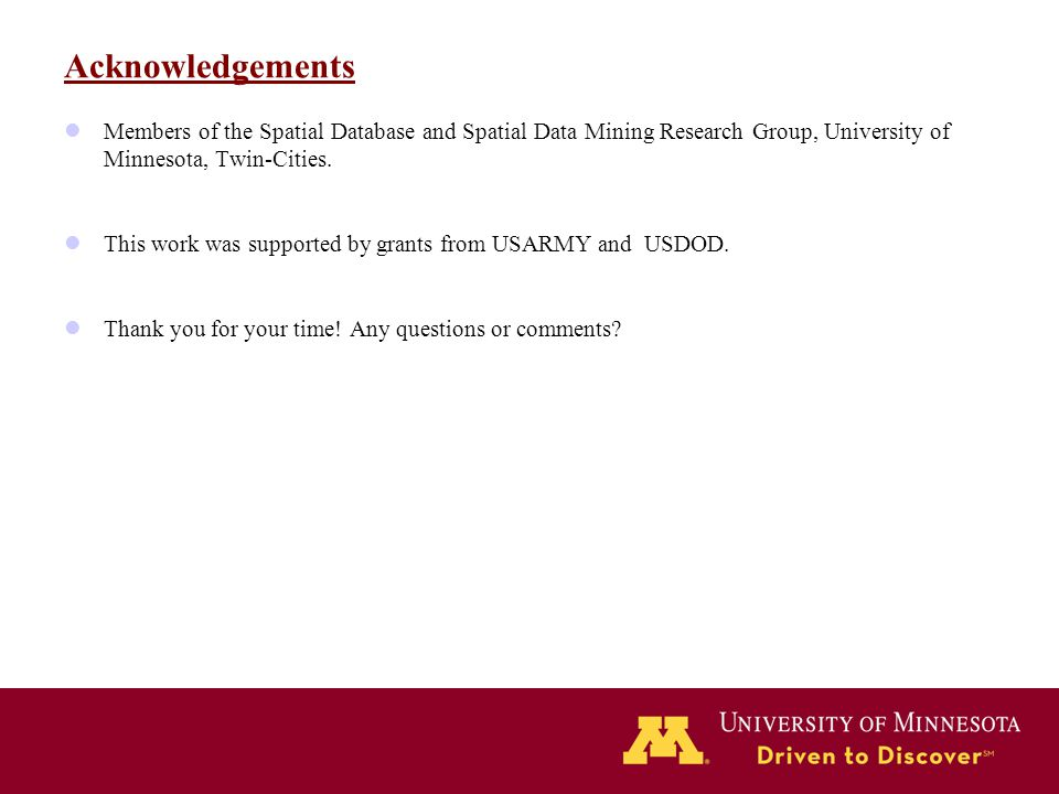Acknowledgements Members of the Spatial Database and Spatial Data Mining Research Group, University of Minnesota, Twin-Cities.