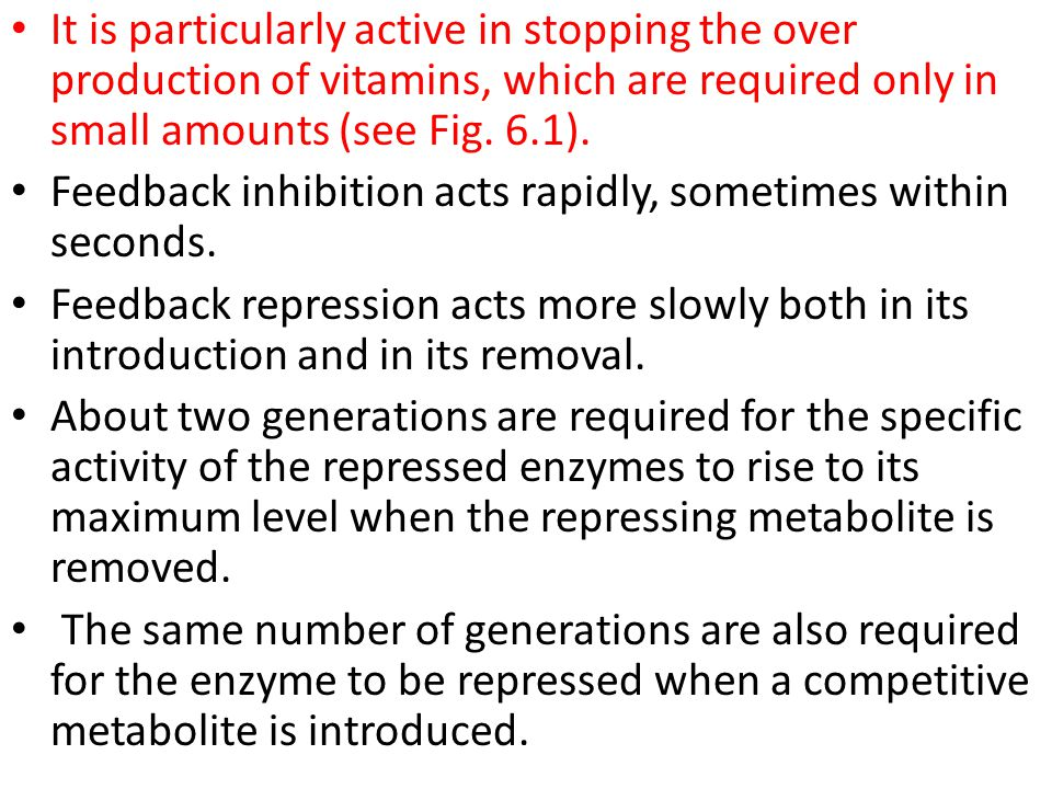 It is particularly active in stopping the over production of vitamins, which are required only in small amounts (see Fig. 6.1).