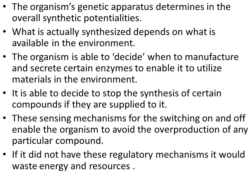 The organism's genetic apparatus determines in the overall synthetic potentialities.