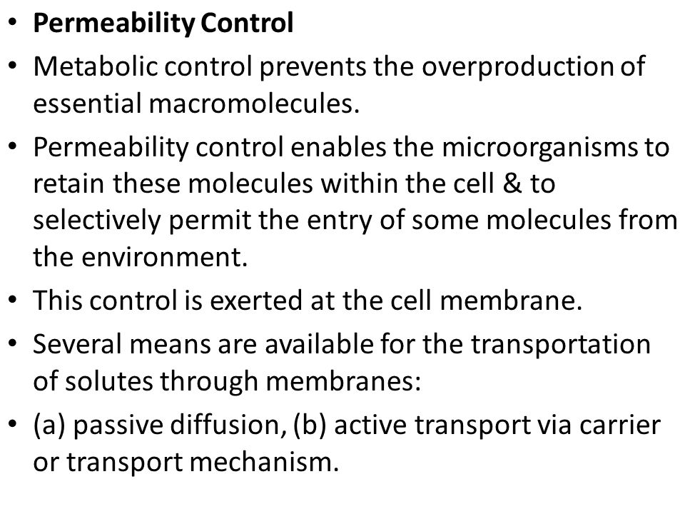 Permeability Control Metabolic control prevents the overproduction of essential macromolecules.