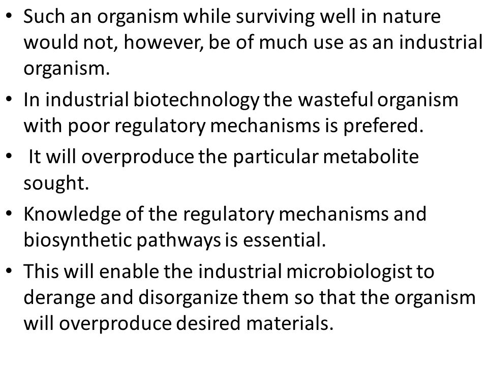 Such an organism while surviving well in nature would not, however, be of much use as an industrial organism.