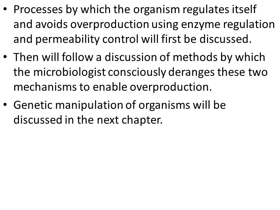 Processes by which the organism regulates itself and avoids overproduction using enzyme regulation and permeability control will first be discussed.
