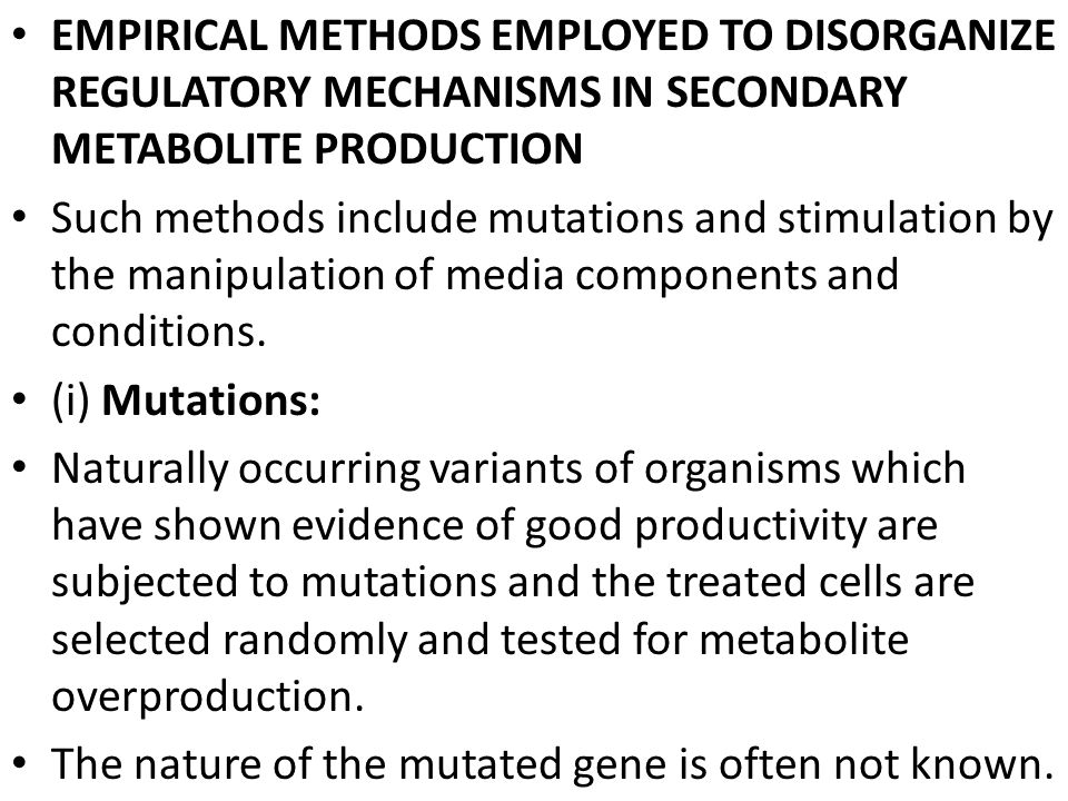 EMPIRICAL METHODS EMPLOYED TO DISORGANIZE REGULATORY MECHANISMS IN SECONDARY METABOLITE PRODUCTION