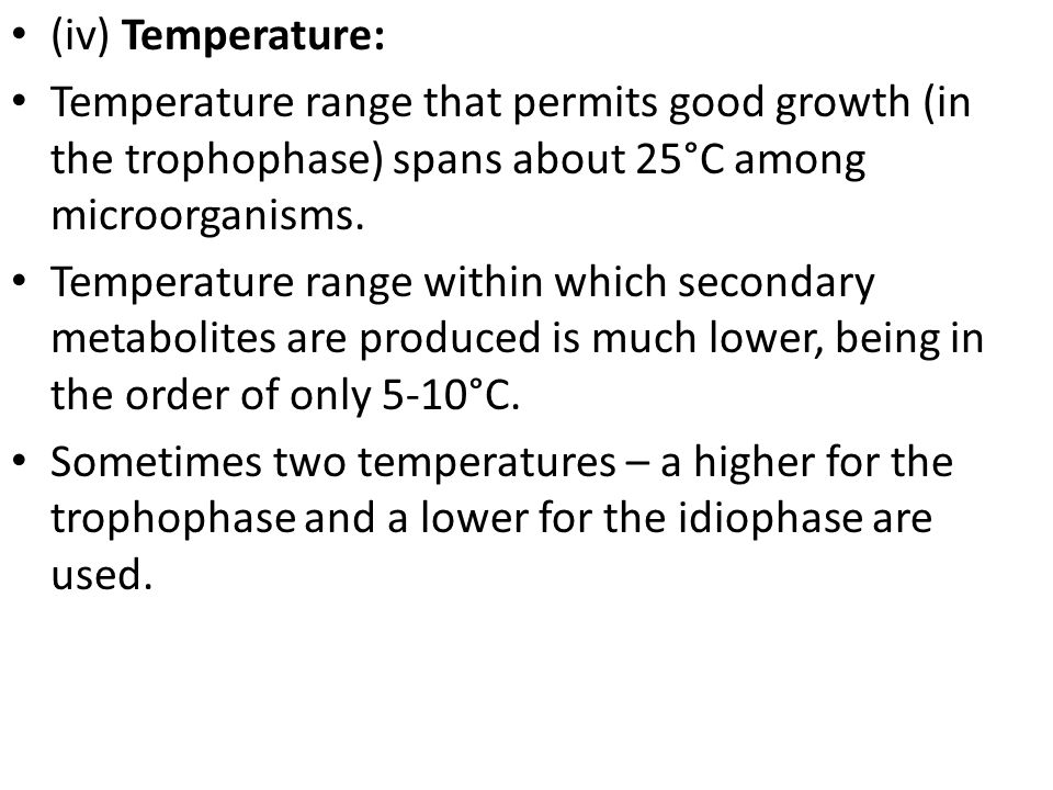 (iv) Temperature: Temperature range that permits good growth (in the trophophase) spans about 25°C among microorganisms.