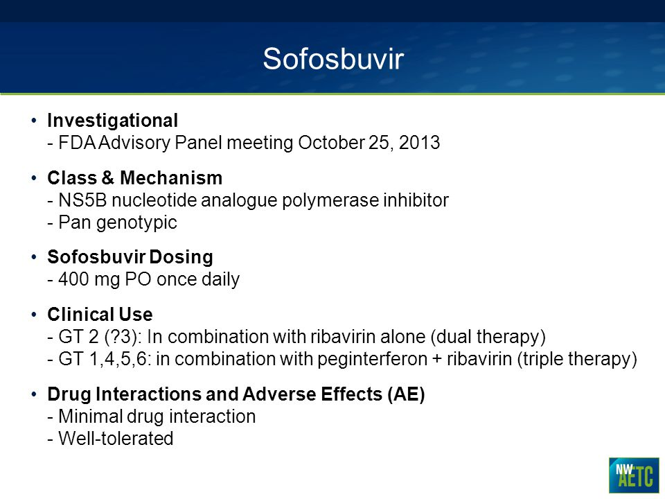Sofosbuvir Investigational - FDA Advisory Panel meeting October 25, 2013.