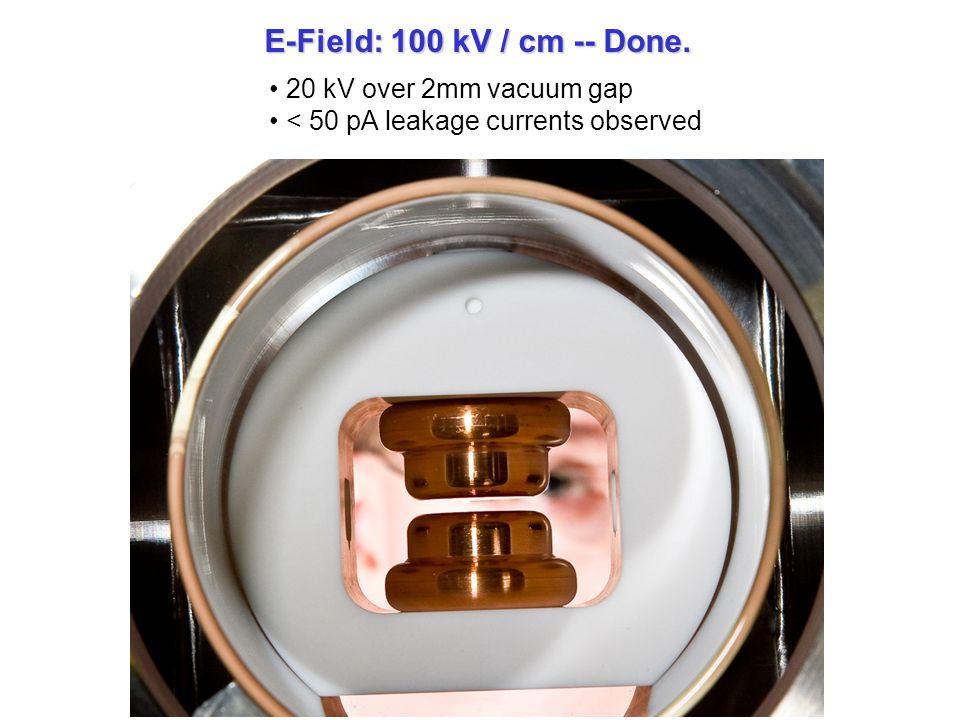E-Field: 100 kV / cm -- Done. 20 kV over 2mm vacuum gap