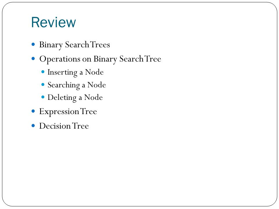 Review Binary Search Trees Operations on Binary Search Tree