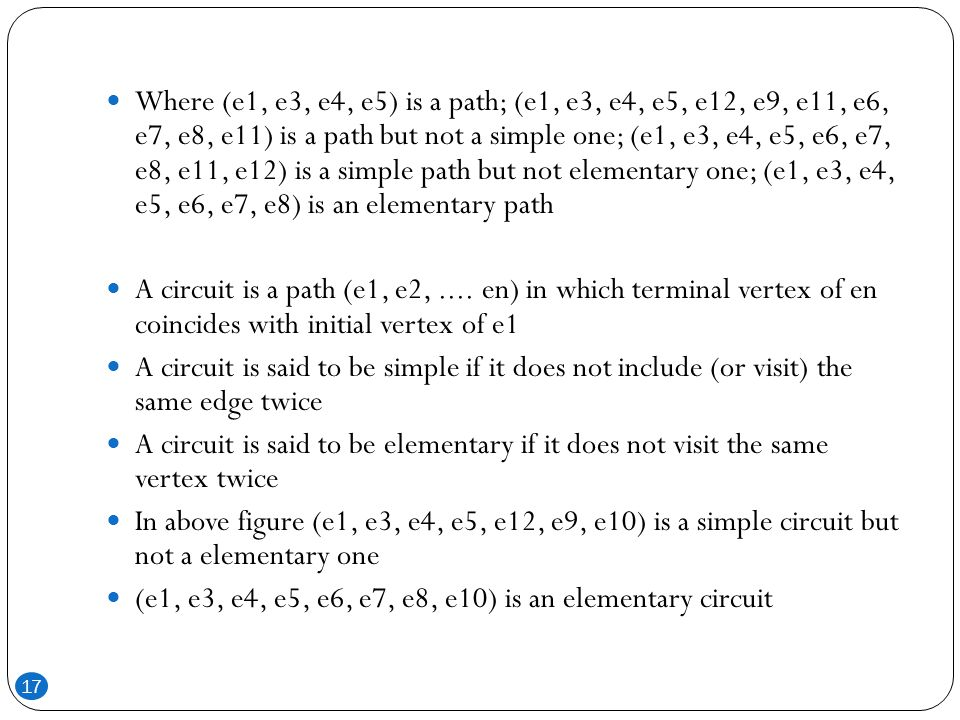 Where (e1, e3, e4, e5) is a path; (e1, e3, e4, e5, e12, e9, e11, e6, e7, e8, e11) is a path but not a simple one; (e1, e3, e4, e5, e6, e7, e8, e11, e12) is a simple path but not elementary one; (e1, e3, e4, e5, e6, e7, e8) is an elementary path