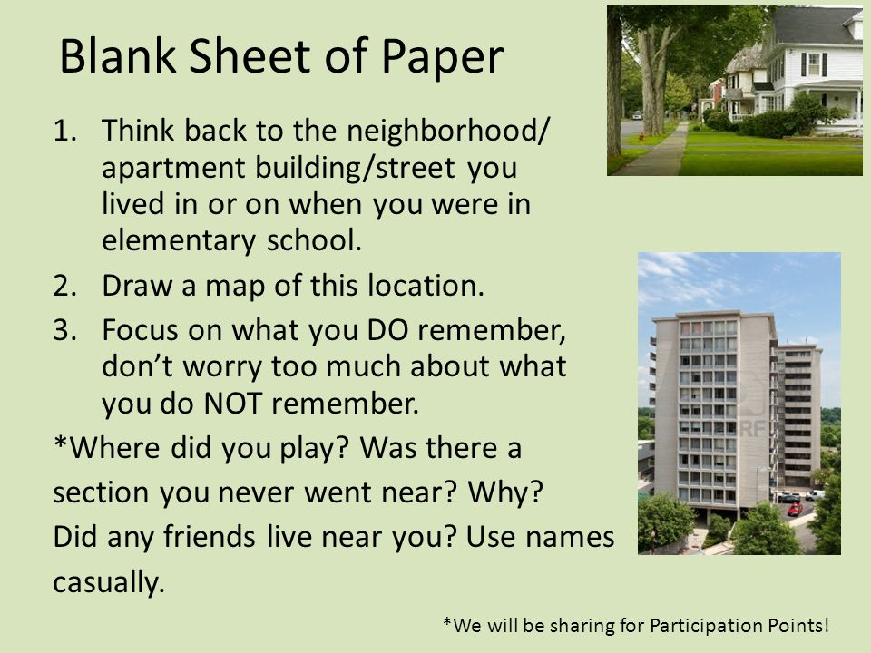 Blank Sheet of Paper Think back to the neighborhood/ apartment building/street you lived in or on when you were in elementary school.