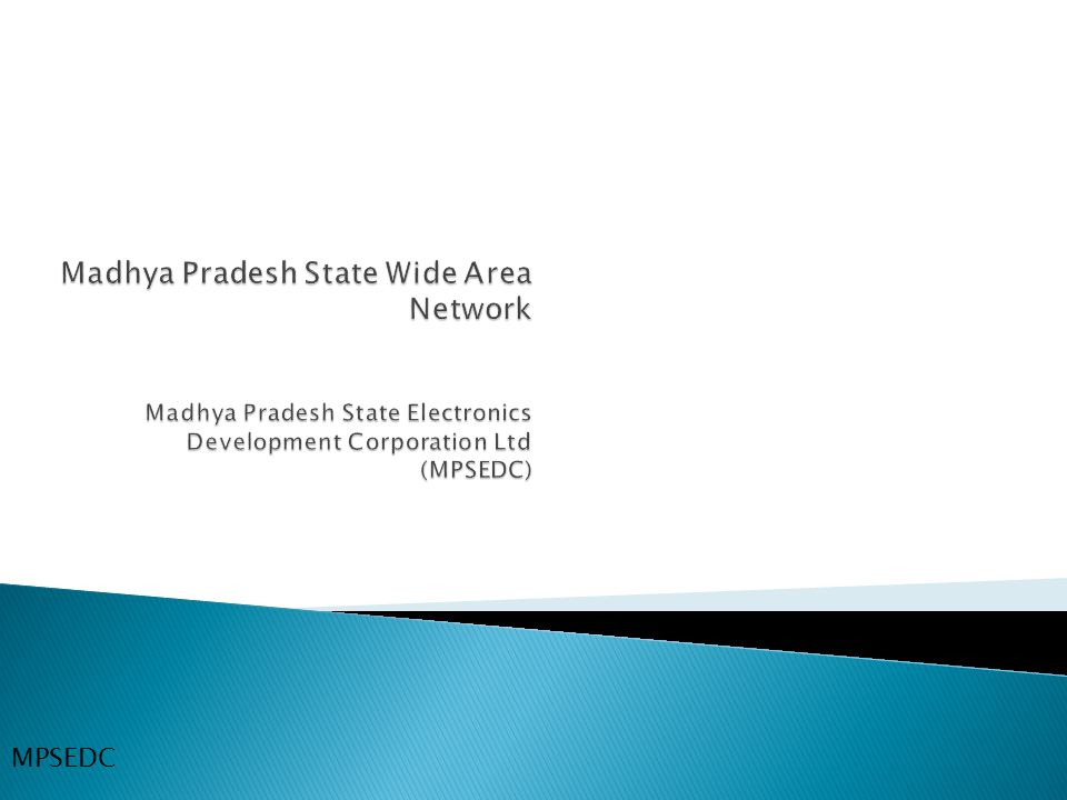 Madhya Pradesh State Wide Area Network Madhya Pradesh State Electronics Development Corporation Ltd (MPSEDC)