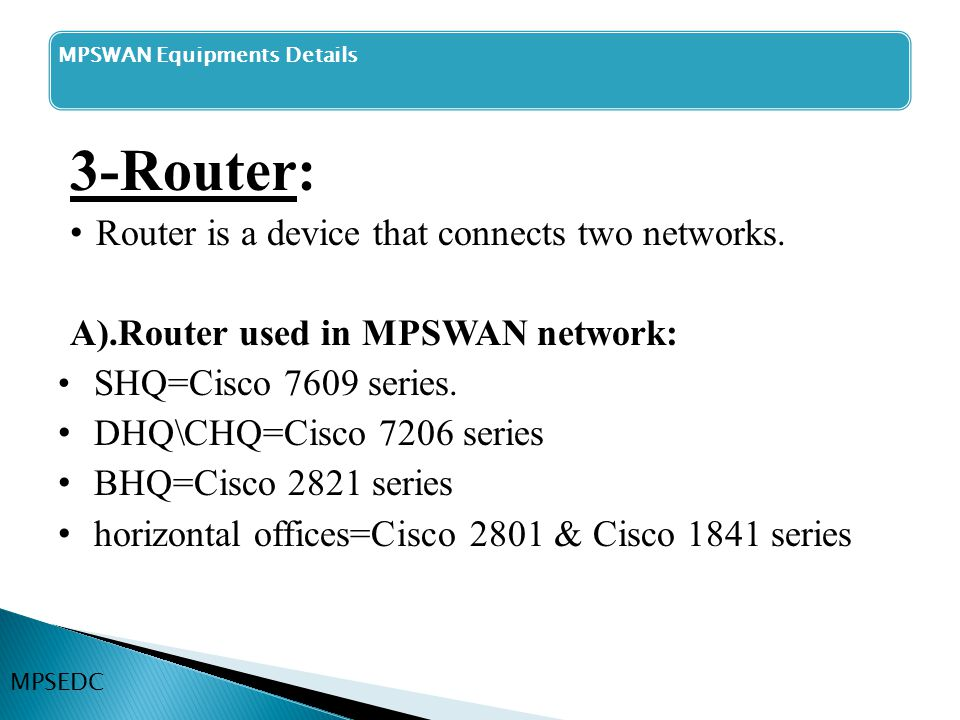 3-Router: Router is a device that connects two networks.