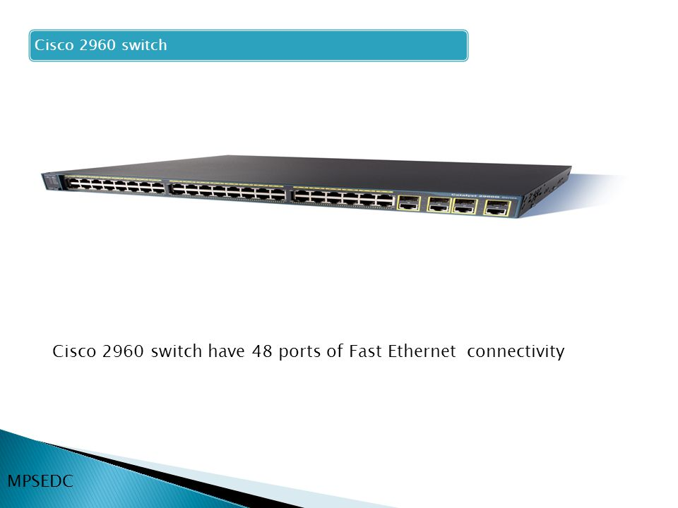 Cisco 2960 switch have 48 ports of Fast Ethernet connectivity