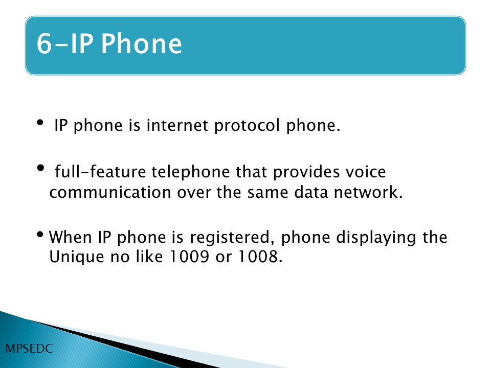 6-IP Phone IP phone is internet protocol phone. full-feature telephone that provides voice communication over the same data network.