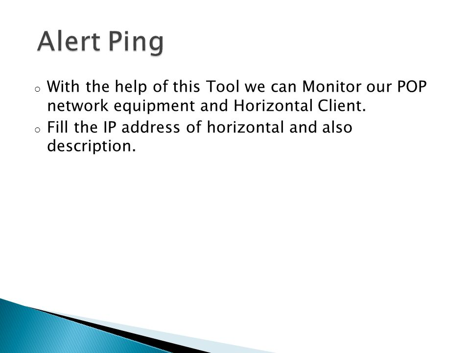 Alert Ping With the help of this Tool we can Monitor our POP network equipment and Horizontal Client.