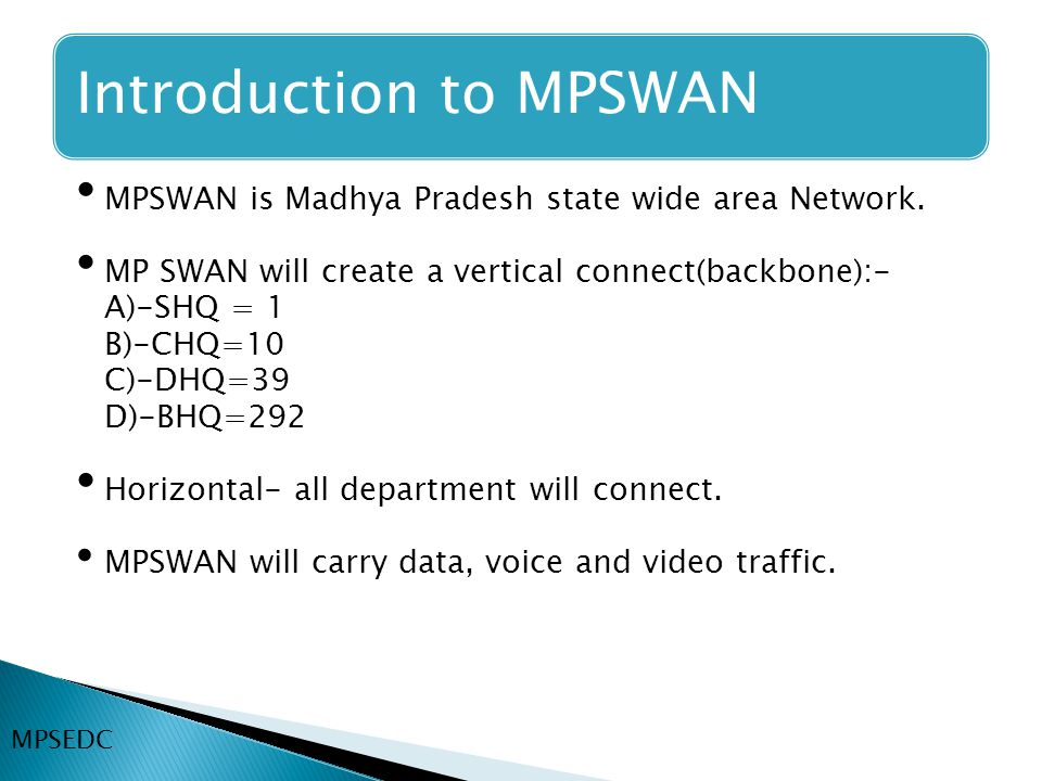 MPSWAN is Madhya Pradesh state wide area Network.