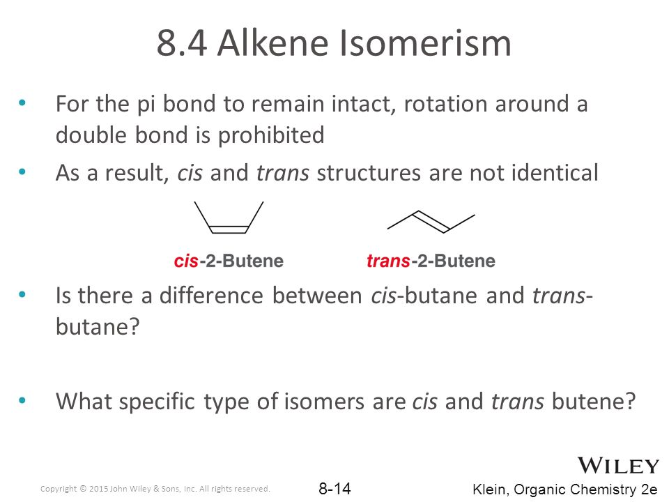 8.4 Alkene Isomerism For the pi bond to remain intact, rotation around a double bond is prohibited.