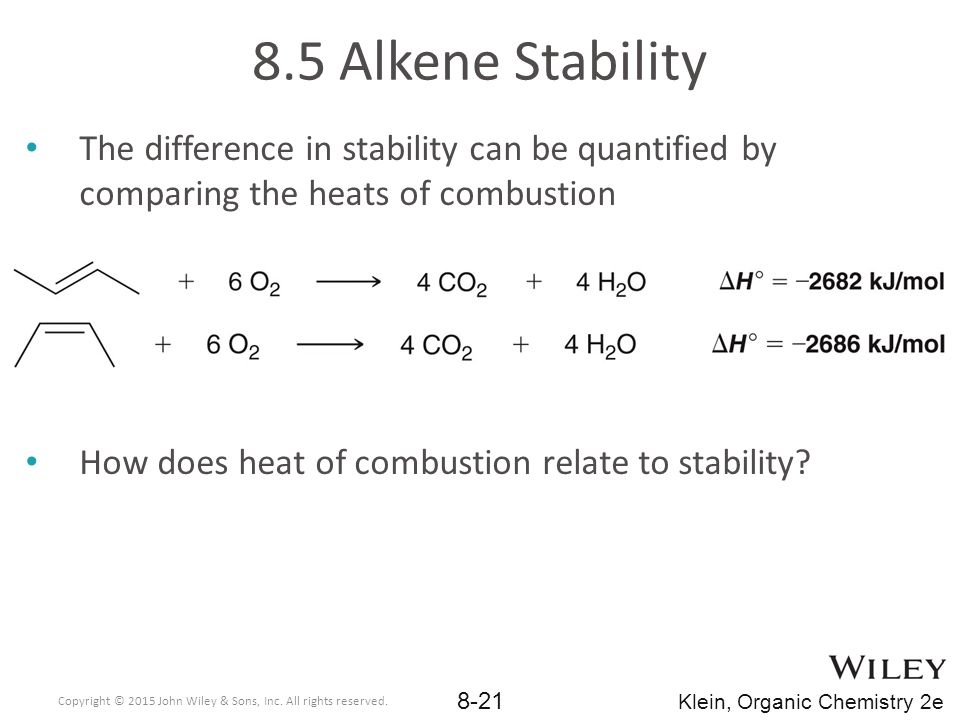 8.5 Alkene Stability The difference in stability can be quantified by comparing the heats of combustion.