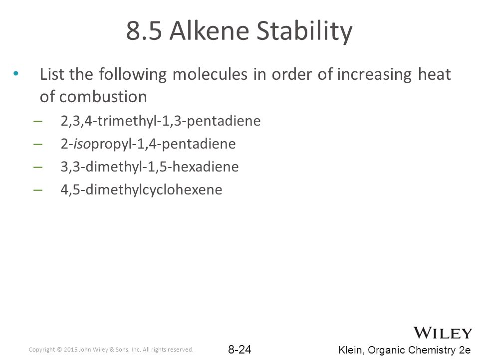 8.5 Alkene Stability List the following molecules in order of increasing heat of combustion. 2,3,4-trimethyl-1,3-pentadiene.