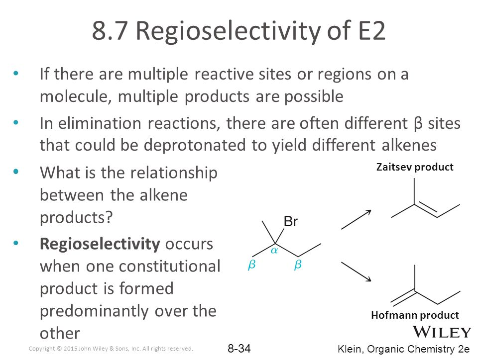 8.7 Regioselectivity of E2 If there are multiple reactive sites or regions on a molecule, multiple products are possible.