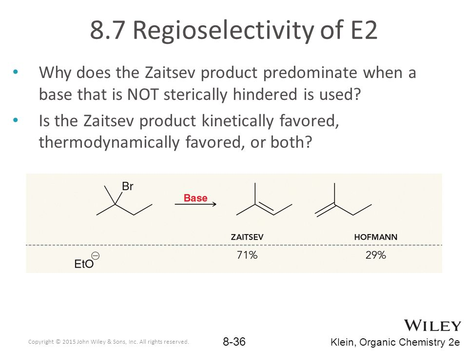 8.7 Regioselectivity of E2 Why does the Zaitsev product predominate when a base that is NOT sterically hindered is used