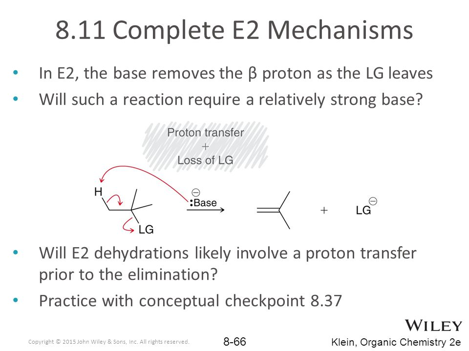 8.11 Complete E2 Mechanisms In E2, the base removes the β proton as the LG leaves. Will such a reaction require a relatively strong base