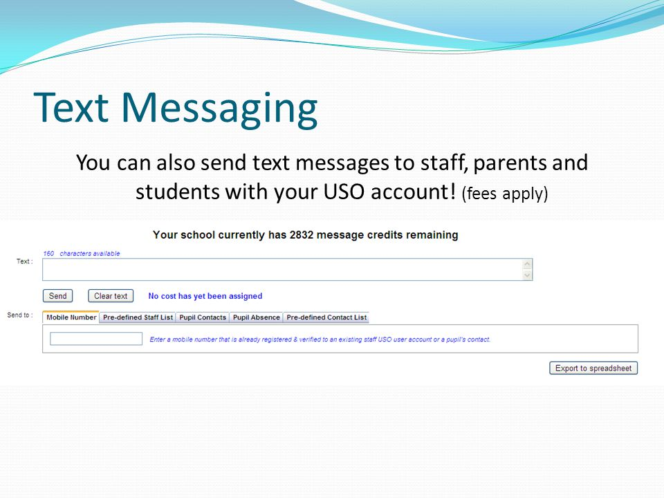 Text Messaging You can also send text messages to staff, parents and students with your USO account.