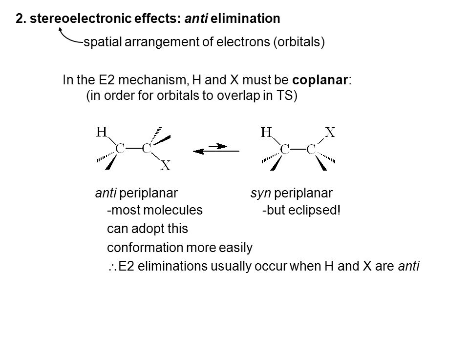 2. stereoelectronic effects: anti elimination