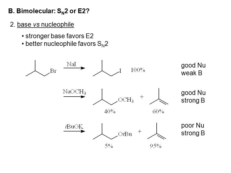 B. Bimolecular: SN2 or E2 2. base vs nucleophile. stronger base favors E2. better nucleophile favors SN2.