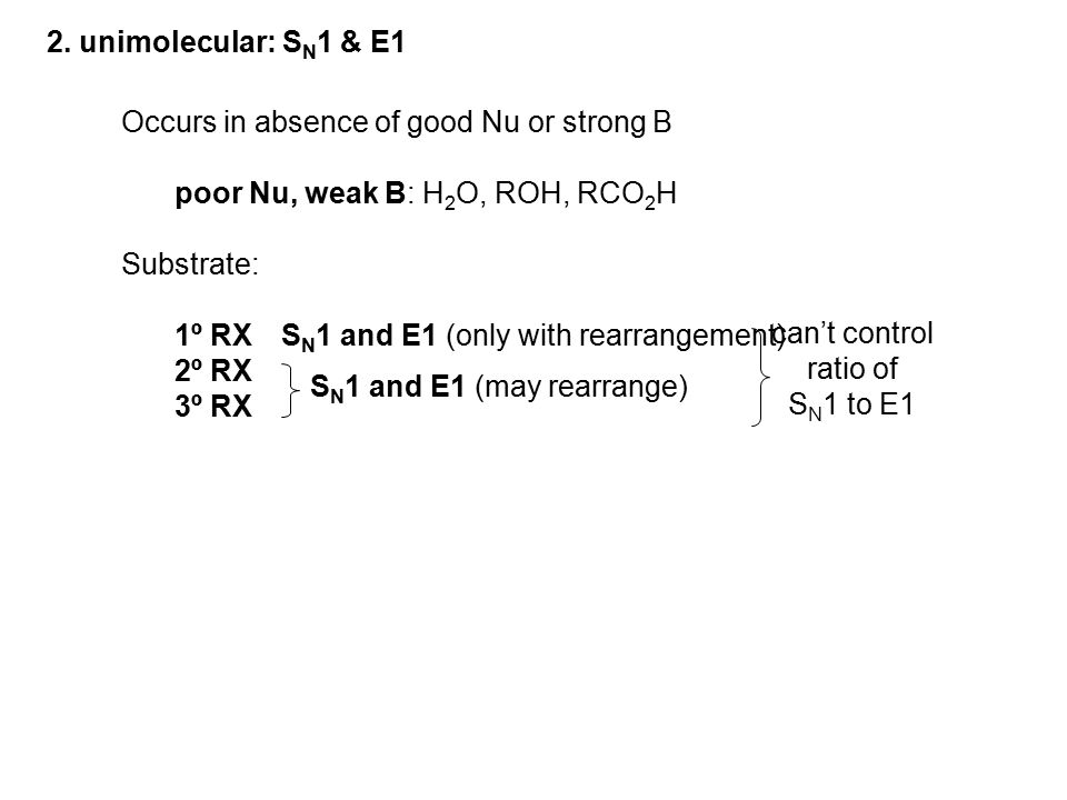 2. unimolecular: SN1 & E1 Occurs in absence of good Nu or strong B. poor Nu, weak B: H2O, ROH, RCO2H.