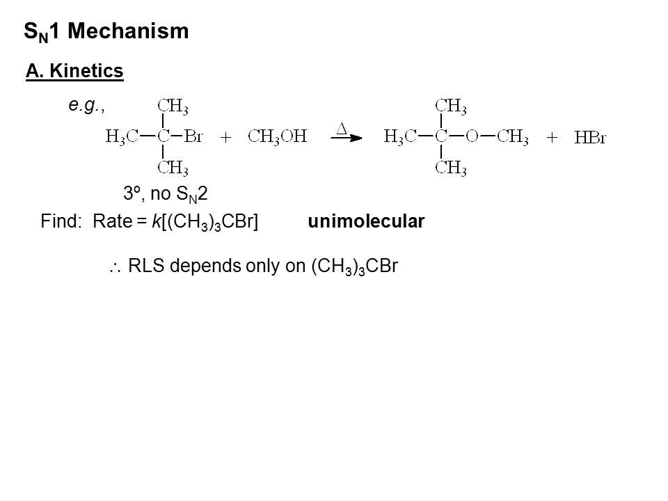 SN1 Mechanism A. Kinetics e.g., 3º, no SN2