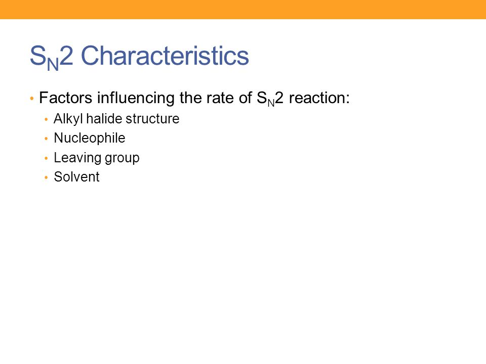 SN2 Characteristics Factors influencing the rate of SN2 reaction:
