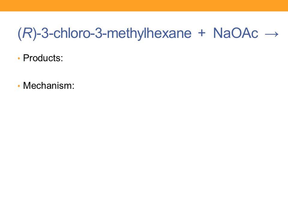 (R)-3-chloro-3-methylhexane + NaOAc →