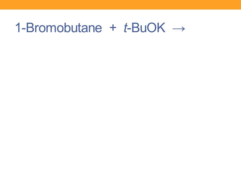 1-Bromobutane + t-BuOK →