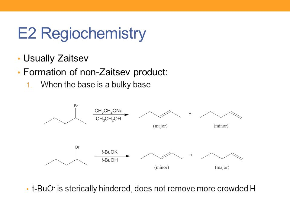 E2 Regiochemistry Usually Zaitsev Formation of non-Zaitsev product: