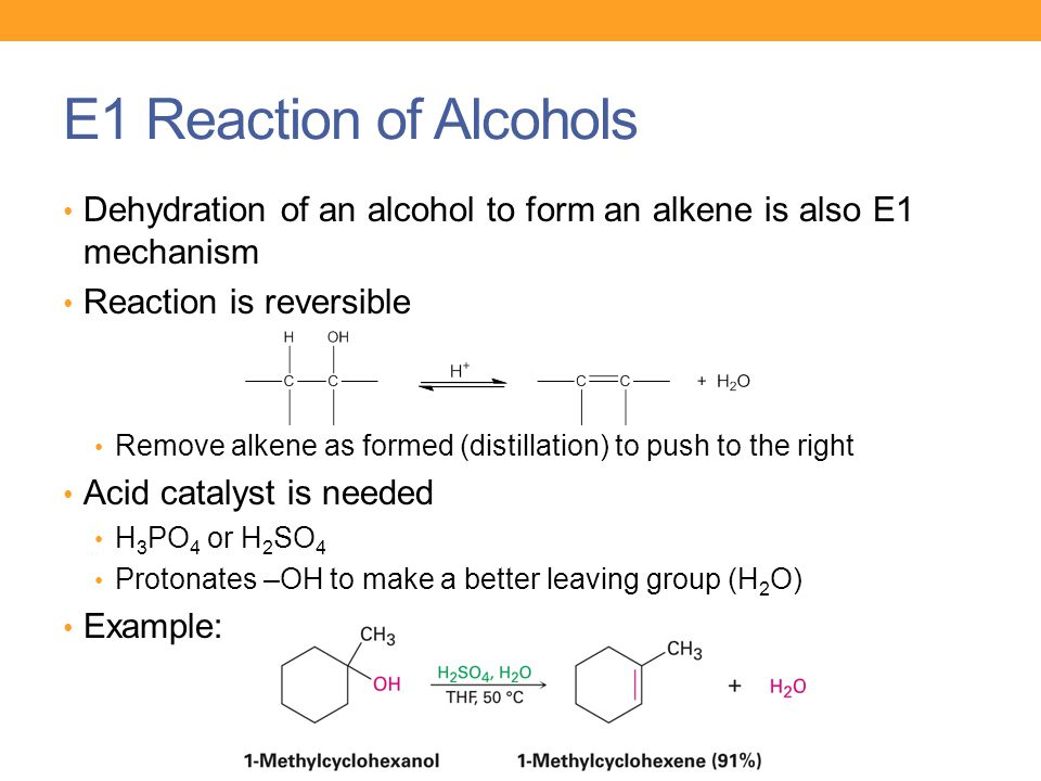 E1 Reaction of Alcohols Dehydration of an alcohol to form an alkene is also E1 mechanism. Reaction is reversible.