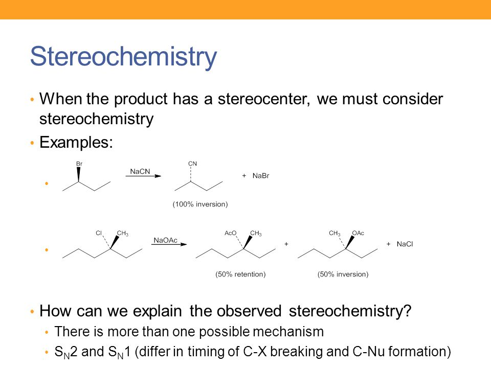 Stereochemistry When the product has a stereocenter, we must consider stereochemistry. Examples: How can we explain the observed stereochemistry