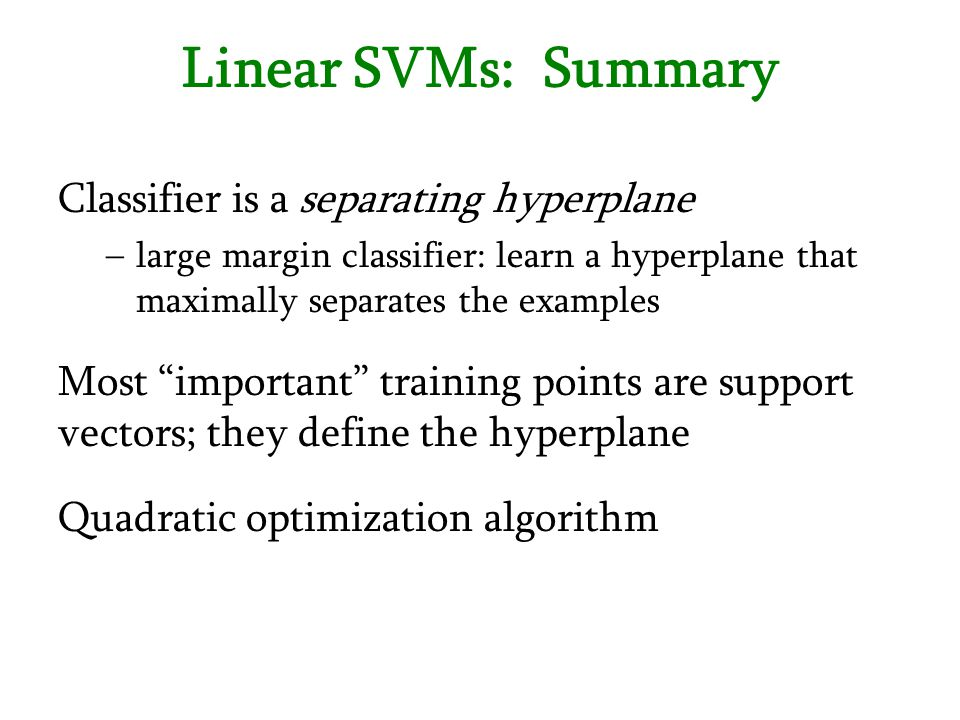 Linear SVMs: Summary Classifier is a separating hyperplane
