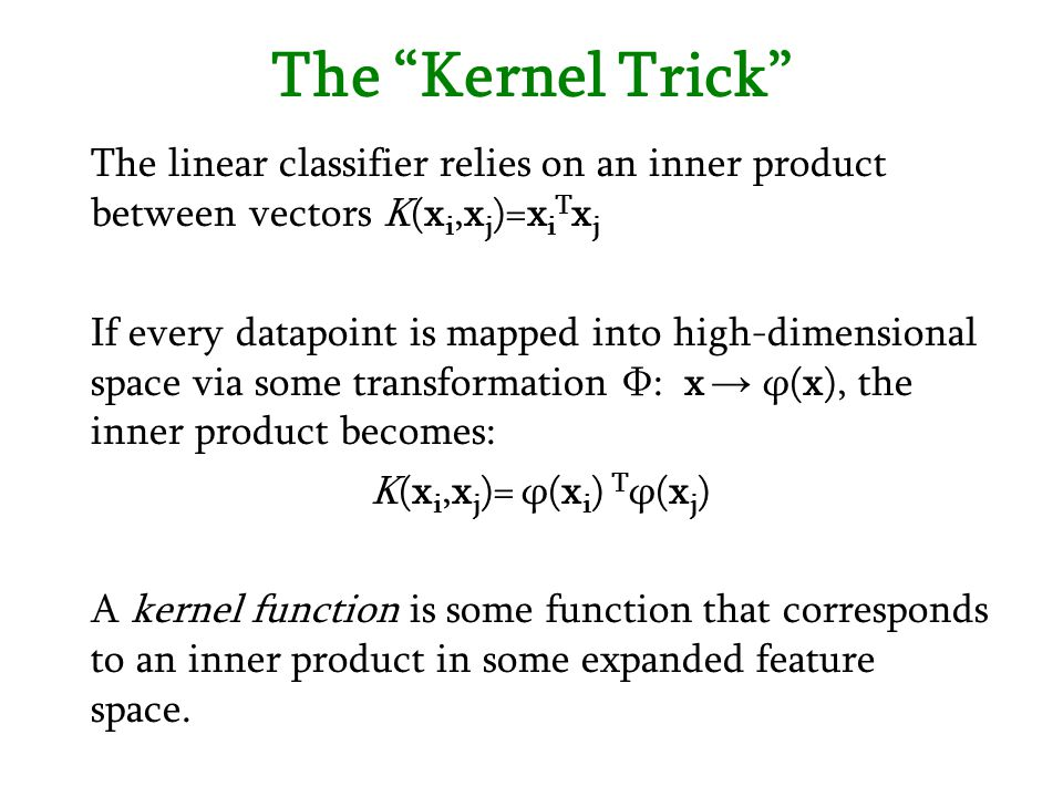 The Kernel Trick The linear classifier relies on an inner product between vectors K(xi,xj)=xiTxj.