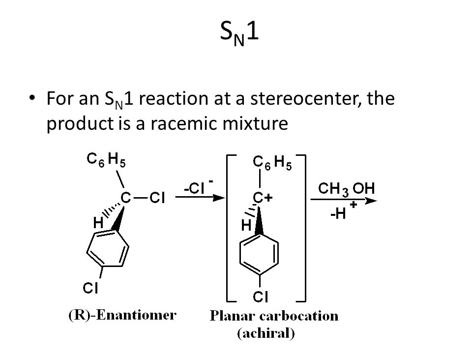 SN1 For an SN1 reaction at a stereocenter, the product is a racemic mixture