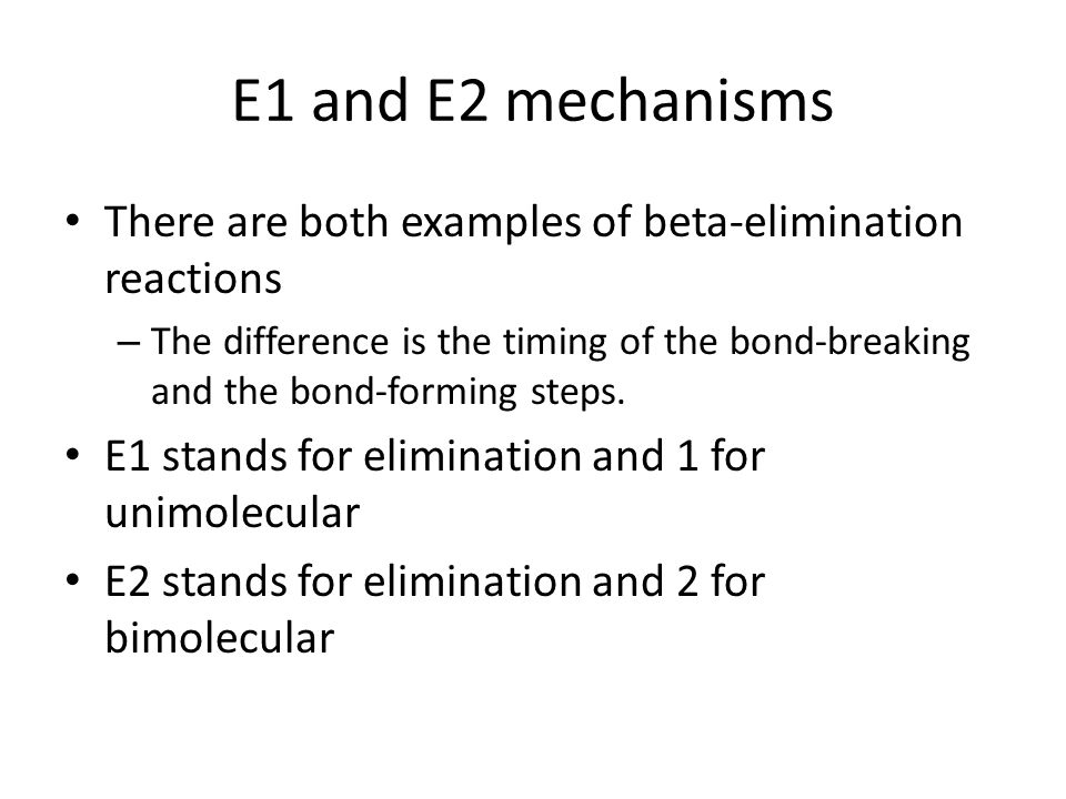 E1 and E2 mechanisms There are both examples of beta-elimination reactions.