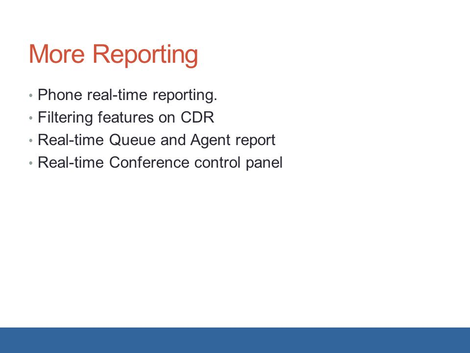 More Reporting Phone real-time reporting. Filtering features on CDR