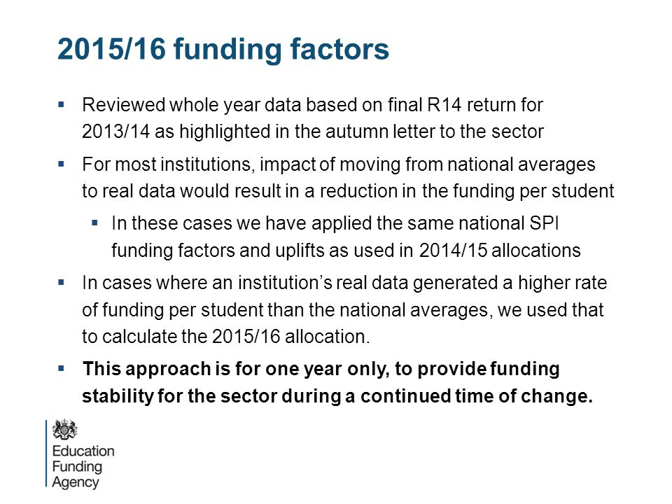 2015/16 funding factors Reviewed whole year data based on final R14 return for 2013/14 as highlighted in the autumn letter to the sector.